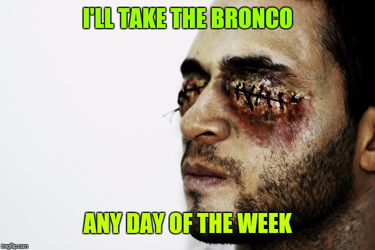I'LL TAKE THE BRONCO ANY DAY OF THE WEEK | made w/ Imgflip meme maker