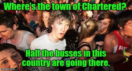 Another one from my ninth grade journal.  | Where's the town of Chartered? Half the busses in this country are going there. | image tagged in memes,sudden clarity clarence | made w/ Imgflip meme maker