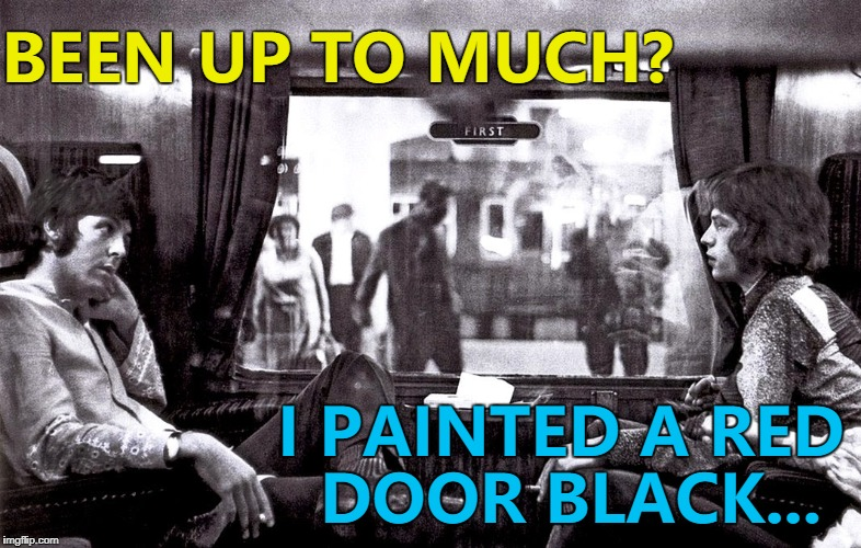 Paul and Mick catch up... :) |  BEEN UP TO MUCH? I PAINTED A RED DOOR BLACK... | image tagged in memes,paul mccartney,mick jagger,music,the beatles,the rolling stones | made w/ Imgflip meme maker