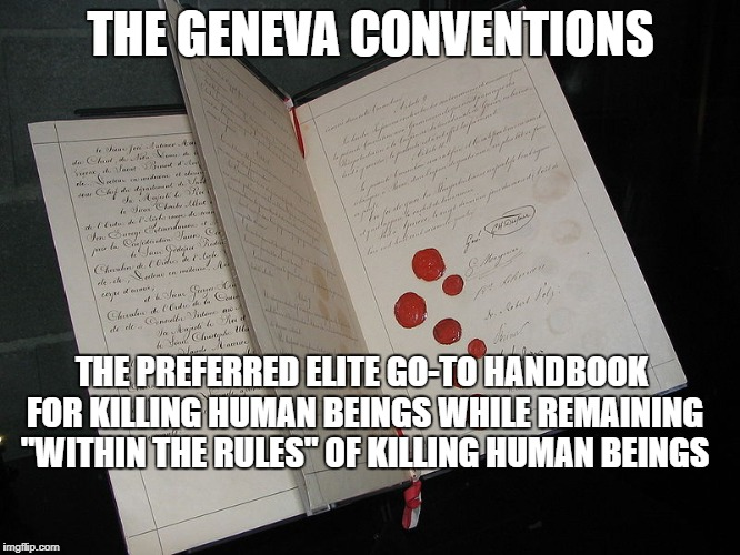 "truth hurts | THE GENEVA CONVENTIONS THE PREFERRED ELITE GO-TO HANDBOOK FOR KILLING HUMAN BEINGS WHILE REMAINING ""WITHIN THE RULES"" OF KILLING HUMAN BEING 