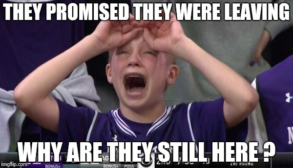 Northwestern no  | THEY PROMISED THEY WERE LEAVING WHY ARE THEY STILL HERE ? | image tagged in northwestern no | made w/ Imgflip meme maker