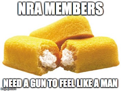 We Call Bull Shit | NRA MEMBERS NEED A GUN TO FEEL LIKE A MAN | image tagged in nra,bullshit,donald trump,guns | made w/ Imgflip meme maker