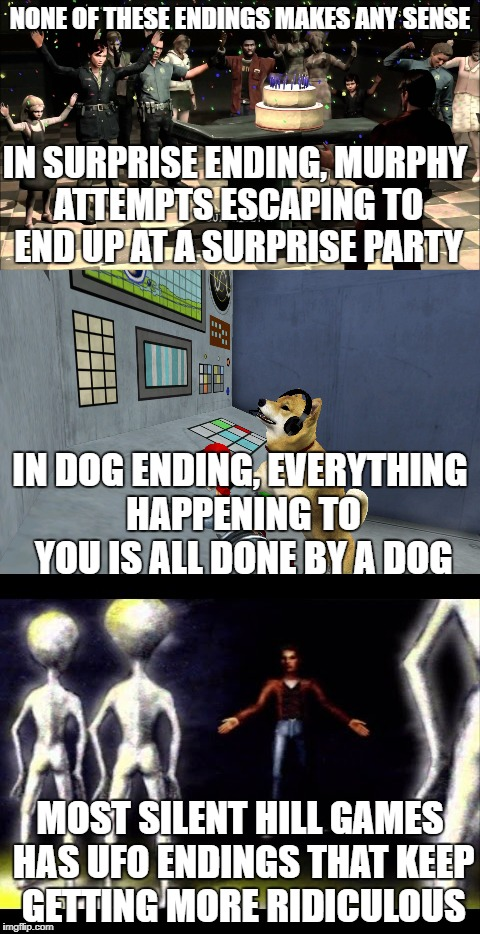 NONE OF THESE ENDINGS MAKES ANY SENSE MOST SILENT HILL GAMES HAS UFO ENDINGS THAT KEEP GETTING MORE RIDICULOUS IN SURPRISE ENDING, MURPHY AT | image tagged in silent hill,konami,weird,wtf | made w/ Imgflip meme maker