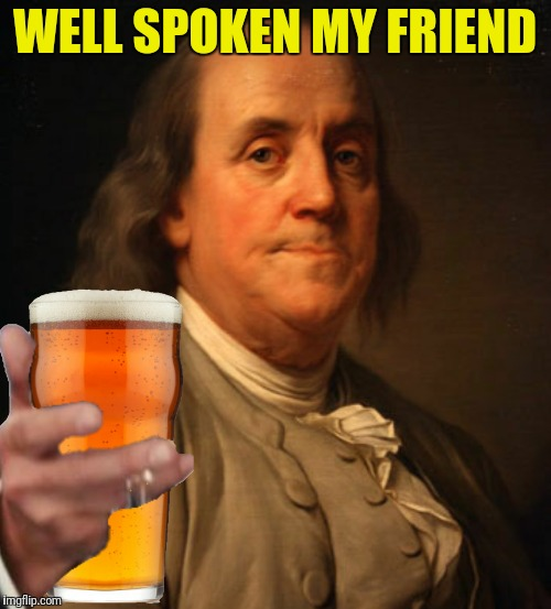 WELL SPOKEN MY FRIEND | made w/ Imgflip meme maker