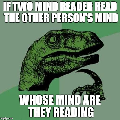 Philosoraptor Meme | IF TWO MIND READER READ THE OTHER PERSON'S MIND WHOSE MIND ARE THEY READING | image tagged in memes,philosoraptor,funny,ssby,isayisay | made w/ Imgflip meme maker
