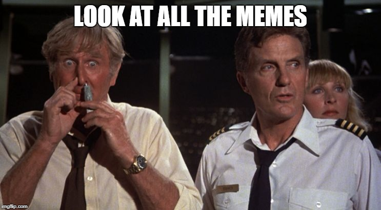 airplane glue | LOOK AT ALL THE MEMES | image tagged in airplane glue | made w/ Imgflip meme maker