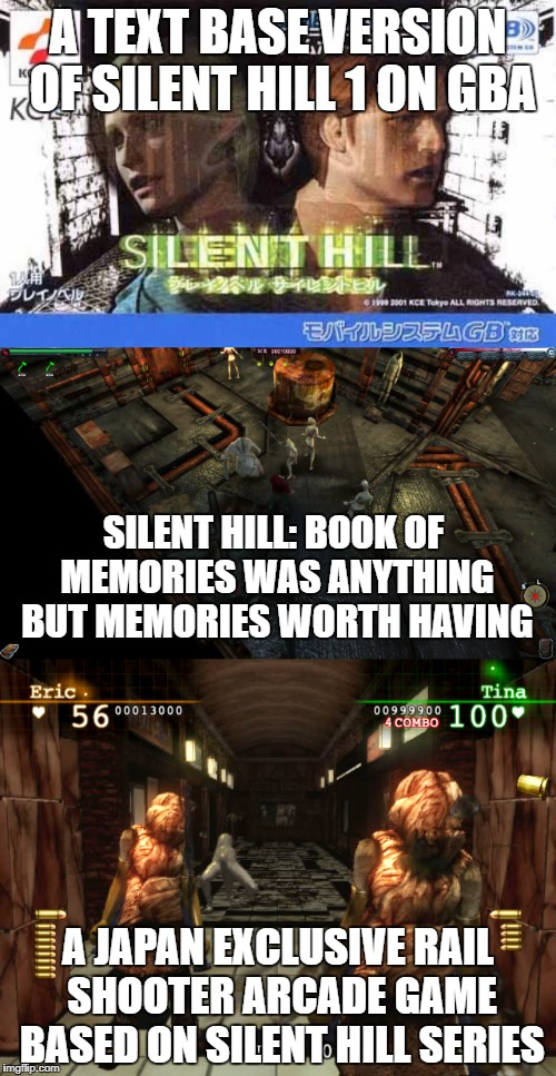 A TEXT BASE VERSION OF SILENT HILL 1 ON GBA A JAPAN EXCLUSIVE RAIL SHOOTER ARCADE GAME BASED ON SILENT HILL SERIES SILENT HILL: BOOK OF MEMO | image tagged in silent hill,weird | made w/ Imgflip meme maker