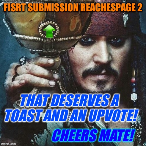 FISRT SUBMISSION REACHESPAGE 2 THAT DESERVES A TOAST AND AN UPVOTE! CHEERS MATE! | made w/ Imgflip meme maker