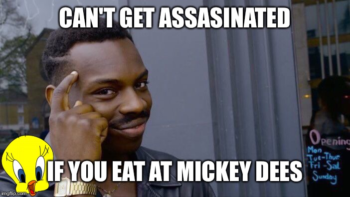 Roll Safe Think About It Meme | CAN'T GET ASSASINATED IF YOU EAT AT MICKEY DEES | image tagged in memes,roll safe think about it | made w/ Imgflip meme maker