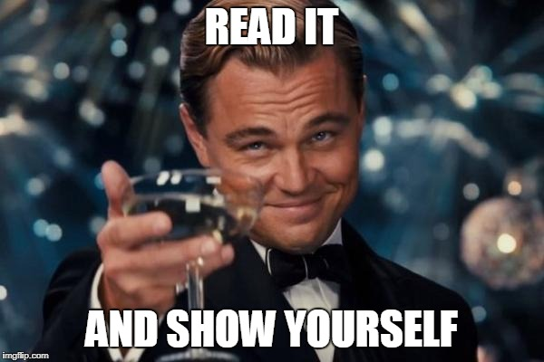 Leonardo Dicaprio Cheers Meme | READ IT AND SHOW YOURSELF | image tagged in memes,leonardo dicaprio cheers | made w/ Imgflip meme maker
