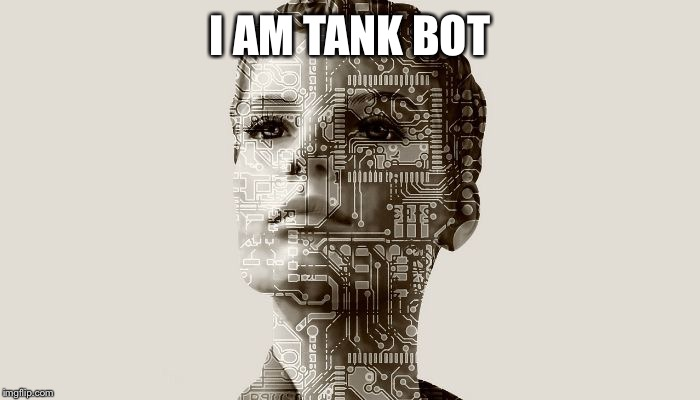 Botith | I AM TANK BOT | image tagged in botith | made w/ Imgflip meme maker