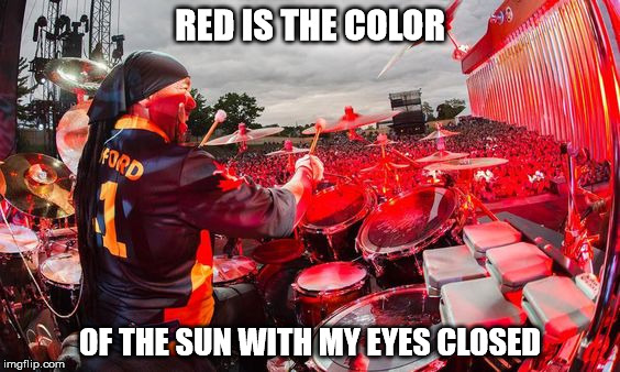 DMB Seven | RED IS THE COLOR OF THE SUN WITH MY EYES CLOSED | image tagged in dmb,dave matthews band,carter beauford,seven,red is the color of the sun with my eyes closed | made w/ Imgflip meme maker