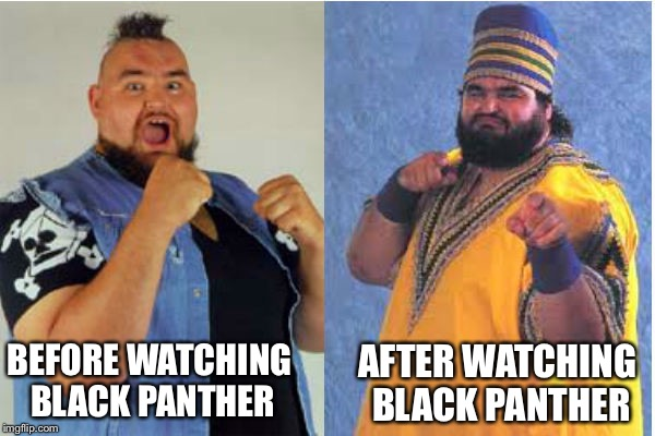 Wakanda meme is this? | BEFORE WATCHING BLACK PANTHER AFTER WATCHING BLACK PANTHER | image tagged in wwf,black panther,before and after,white people | made w/ Imgflip meme maker