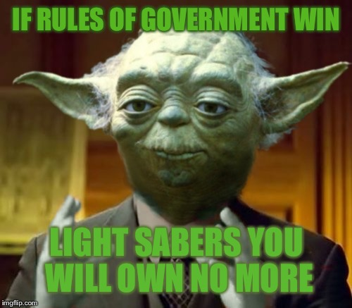 Who better to save a republic than a republican? | IF RULES OF GOVERNMENT WIN LIGHT SABERS YOU WILL OWN NO MORE | image tagged in yoda star wars trivia,the president trump is,cnn is full of the dark state,dark side it is,once you believe their scorcery,forev | made w/ Imgflip meme maker
