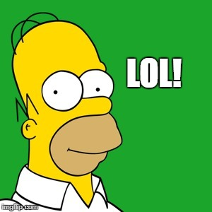 homer | LOL! | image tagged in homer | made w/ Imgflip meme maker