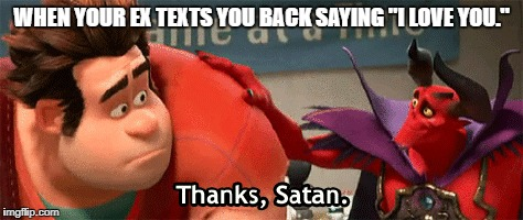 "WHEN YOUR EX TEXTS YOU BACK SAYING ""I LOVE YOU."" 