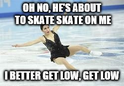 OH NO, HE'S ABOUT TO SKATE SKATE ON ME I BETTER GET LOW, GET LOW | made w/ Imgflip meme maker