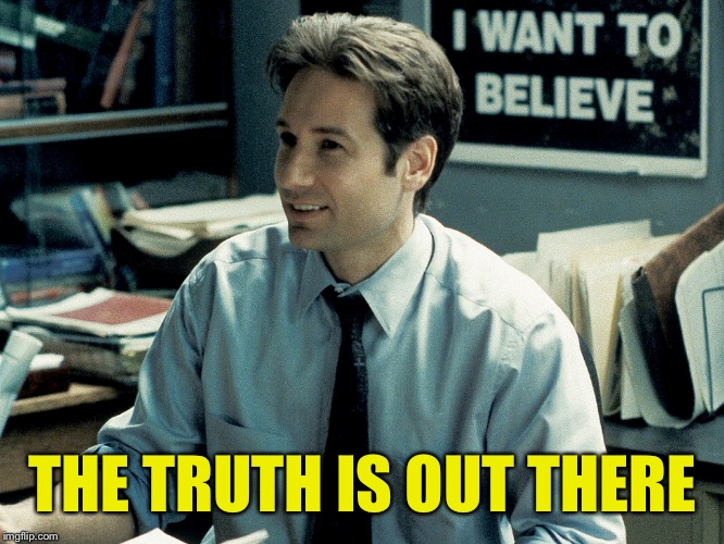 THE TRUTH IS OUT THERE | made w/ Imgflip meme maker