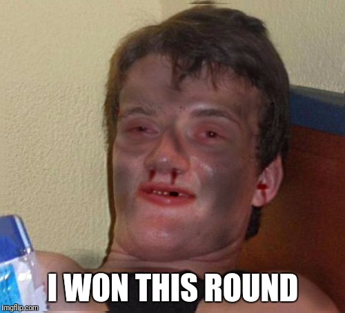 I WON THIS ROUND | made w/ Imgflip meme maker