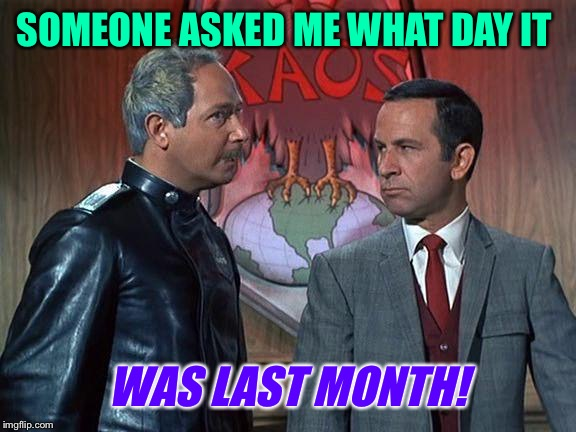 SOMEONE ASKED ME WHAT DAY IT WAS LAST MONTH! | made w/ Imgflip meme maker