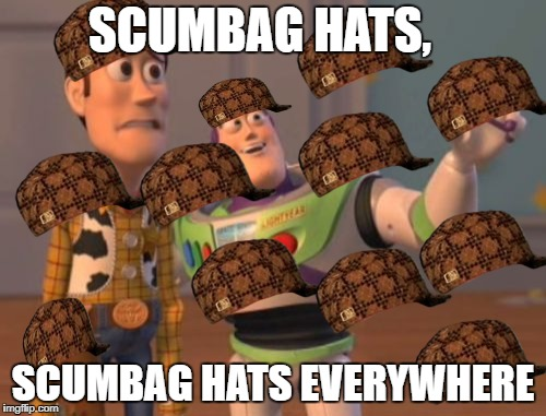 Hats, hats everywhere | SCUMBAG HATS, SCUMBAG HATS EVERYWHERE | image tagged in memes,x,x everywhere,x x everywhere,scumbag | made w/ Imgflip meme maker