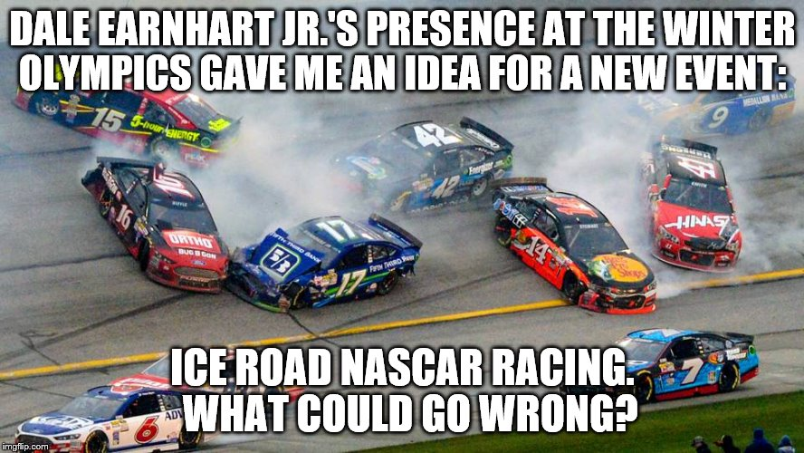 What could go wrong? | DALE EARNHART JR.'S PRESENCE AT THE WINTER OLYMPICS GAVE ME AN IDEA FOR A NEW EVENT: ICE ROAD NASCAR RACING.  WHAT COULD GO WRONG? | image tagged in cars | made w/ Imgflip meme maker