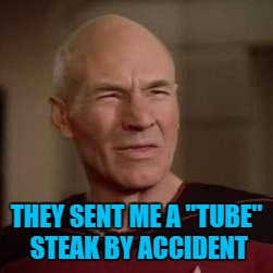 "THEY SENT ME A ""TUBE"" STEAK BY ACCIDENT 