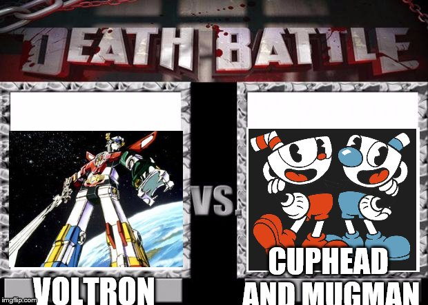 Who would win? (post answer in comments!) | VOLTRON CUPHEAD AND MUGMAN | image tagged in death battle template | made w/ Imgflip meme maker
