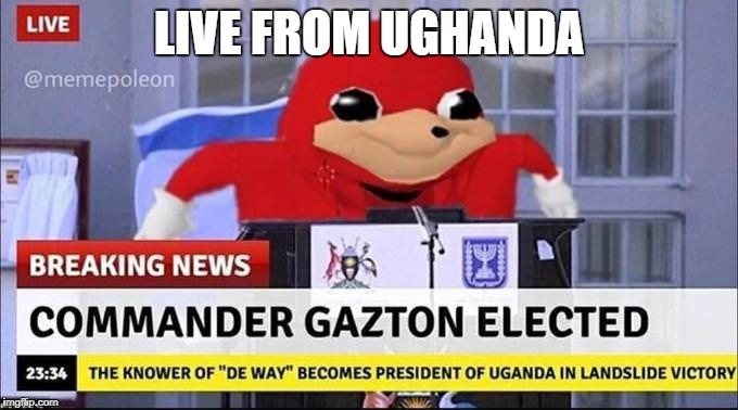 LIVE FROM UGHANDA | image tagged in do you know da wae | made w/ Imgflip meme maker