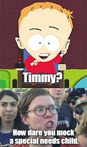 Timmy? How dare you mock a special needs child. | made w/ Imgflip meme maker