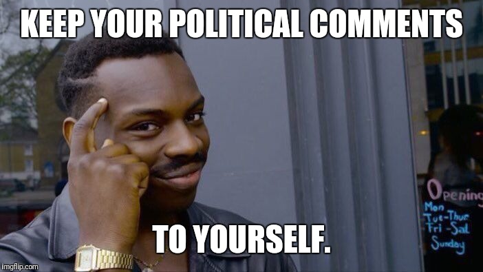 Roll Safe Think About It Meme | KEEP YOUR POLITICAL COMMENTS TO YOURSELF. | image tagged in memes,roll safe think about it | made w/ Imgflip meme maker