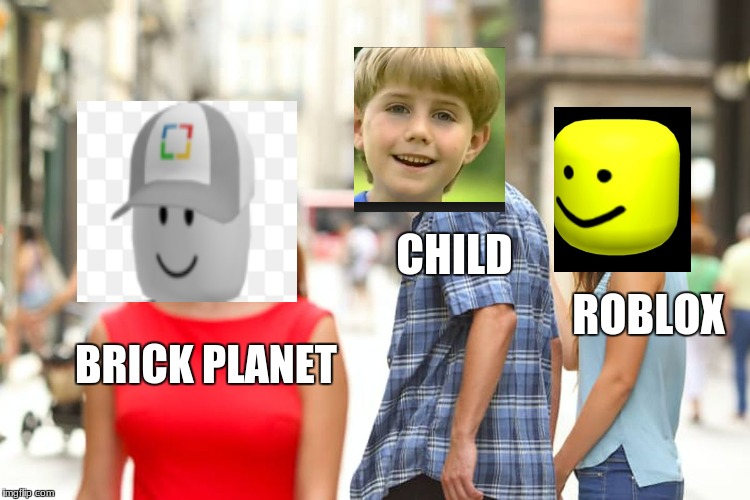 Distracted Boyfriend Meme | BRICK PLANET CHILD ROBLOX | image tagged in memes,distracted boyfriend | made w/ Imgflip meme maker