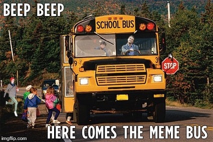 Future Meme Line Stop | BEEP BEEP HERE COMES THE MEME BUS | image tagged in memes,meme bus,transit week | made w/ Imgflip meme maker