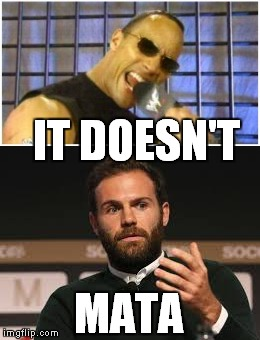 It Doesn't Mata | IT DOESN'T MATA | image tagged in the rock,juan mata,it doesn't matter,dwayne johnson,football,wrestling | made w/ Imgflip meme maker