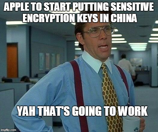 That Would Be Great Meme | APPLE TO START PUTTING SENSITIVE ENCRYPTION KEYS IN CHINA YAH THAT'S GOING TO WORK | image tagged in memes,that would be great | made w/ Imgflip meme maker