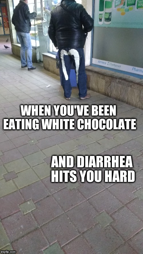 White chocolate issues |  WHEN YOU'VE BEEN EATING WHITE CHOCOLATE; AND DIARRHEA HITS YOU HARD | image tagged in white chocolate,diarrhea | made w/ Imgflip meme maker