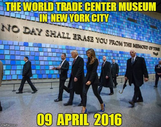 09  APRIL  2016 THE WORLD TRADE CENTER MUSEUM IN  NEW YORK CITY | made w/ Imgflip meme maker