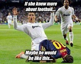 Watch out footballers | If she knew more about football.... Maybe he would be like this.... | image tagged in watch out footballers | made w/ Imgflip meme maker
