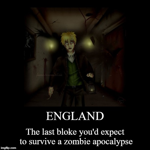 ENGLAND | The last bloke you'd expect to survive a zombie apocalypse | image tagged in funny,demotivationals | made w/ Imgflip demotivational maker