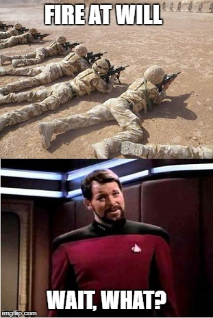 Fire at Will  | FIRE AT WILL WAIT, WHAT? | image tagged in funny star trek,fire at will | made w/ Imgflip meme maker