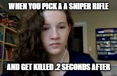 Depressed Chappy | WHEN YOU PICK A A SNIPER RIFLE AND GET KILLED .2 SECONDS AFTER | image tagged in depressed chappy,sniper rifle,killed | made w/ Imgflip meme maker
