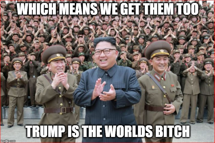Kim | WHICH MEANS WE GET THEM TOO TRUMP IS THE WORLDS B**CH | image tagged in kim | made w/ Imgflip meme maker