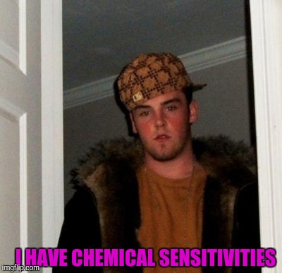 I HAVE CHEMICAL SENSITIVITIES | made w/ Imgflip meme maker