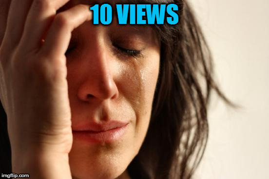 First World Problems Meme | 10 VIEWS | image tagged in memes,first world problems | made w/ Imgflip meme maker