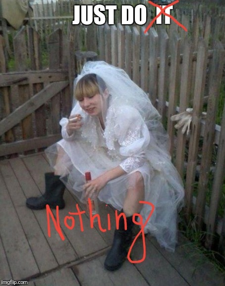 Cool bride | JUST DO | image tagged in bride,wedding,weddings,smoke,drink,just do it | made w/ Imgflip meme maker