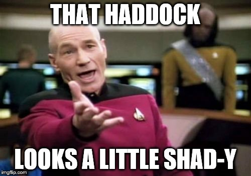Picard Wtf Meme | THAT HADDOCK LOOKS A LITTLE SHAD-Y | image tagged in memes,picard wtf | made w/ Imgflip meme maker