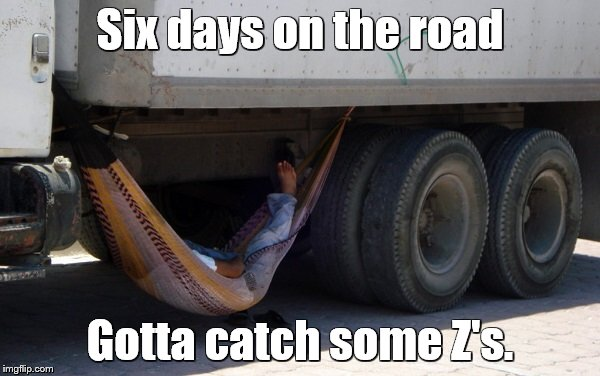 Keep on truckin' | Six days on the road Gotta catch some Z's. | image tagged in memes,trucks,trucking,sleeping | made w/ Imgflip meme maker