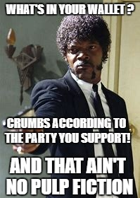 pulp fiction democrats in hollywood | WHAT'S IN YOUR WALLET ? CRUMBS ACCORDING TO THE PARTY YOU SUPPORT! AND THAT AIN'T NO PULP FICTION | image tagged in liberal hypocrisy | made w/ Imgflip meme maker