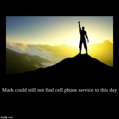 Mark could still not find cell phone service to this day | | image tagged in funny,demotivationals | made w/ Imgflip demotivational maker