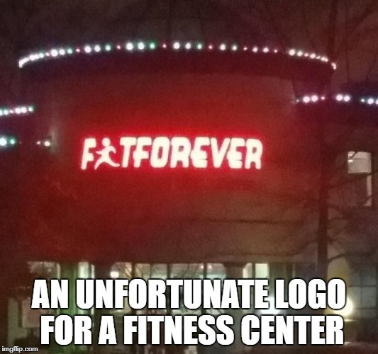 i guess its gonna take a while to remove my fat in this gym | AN UNFORTUNATE LOGO FOR A FITNESS CENTER | image tagged in memes,funny,ssby | made w/ Imgflip meme maker
